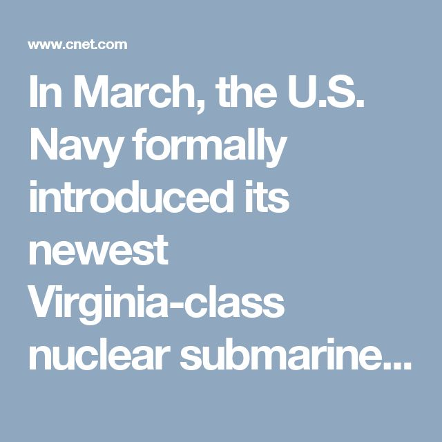 In March, the U.S. Navy formally introduced its newest Virginia-class nuclear submarine. Here's how they make them.