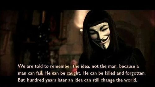 V For Vendetta Quote We Are Told To Remember The Idea Not Man A Can Fail But 100 Years From Now An Revolutionize World