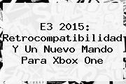 http://tecnoautos.com/wp-content/uploads/imagenes/tendencias/thumbs/e3-2015-retrocompatibilidad-y-un-nuevo-mando-para-xbox-one.jpg E3. E3 2015: Retrocompatibilidad y un nuevo mando para Xbox One, Enlaces, Imágenes, Videos y Tweets - http://tecnoautos.com/actualidad/e3-e3-2015-retrocompatibilidad-y-un-nuevo-mando-para-xbox-one/