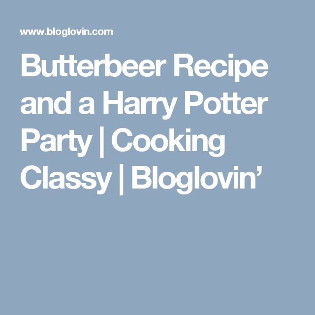 Butterbeer Recipe and a Harry Potter Party | Cooking Classy | Bloglovin'