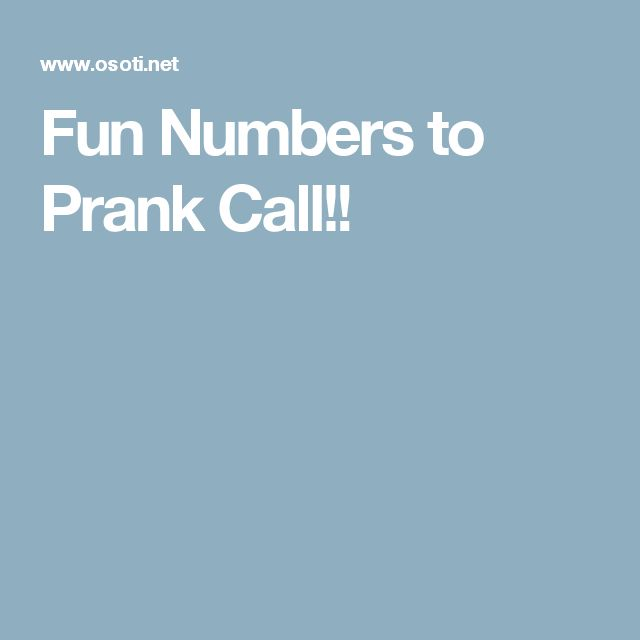 Fun Numbers to Prank Call!!