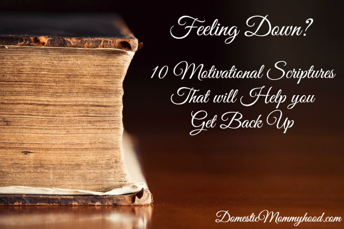 Feeling Down?? 10 Motivational Scriptures that will Help you Get back Up - Domestic Mommyhood