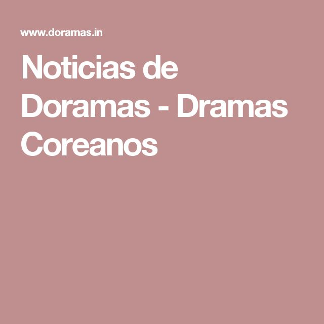 Noticias de Doramas - Dramas Coreanos