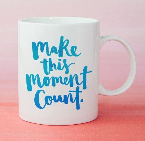 Mug - Make this moment count