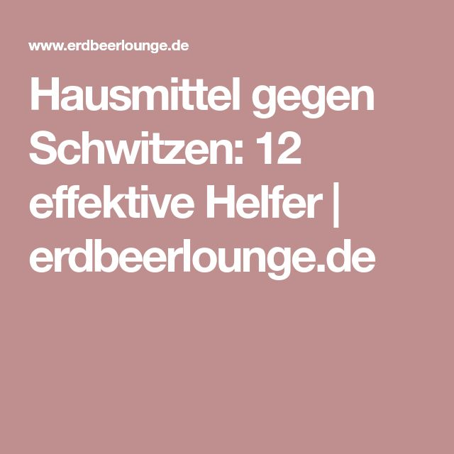 Hausmittel gegen Schwitzen: 12 effektive Helfer | erdbeerlounge.de