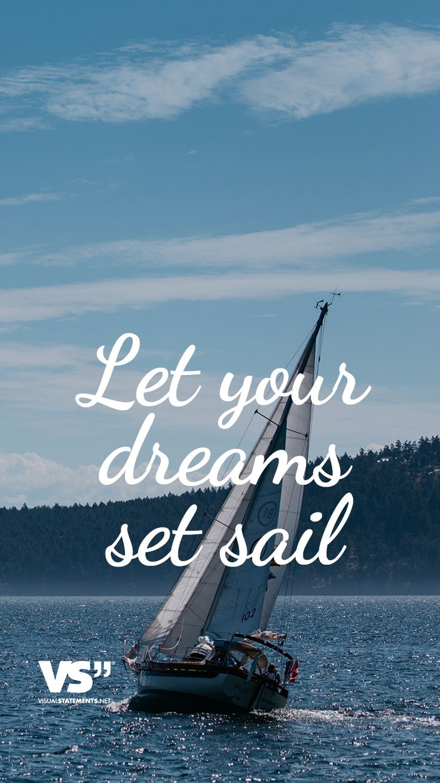Let your dreams set sail - VISUAL STATEMENTS®