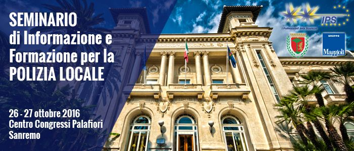 SANREMO - Seminario di Informazione e Formazione per la POLIZIA LOCALE - I professionisti della sicurezza