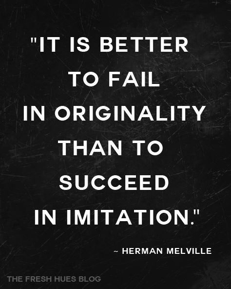 it is better to fail in originality than to succeed in imitation, quote