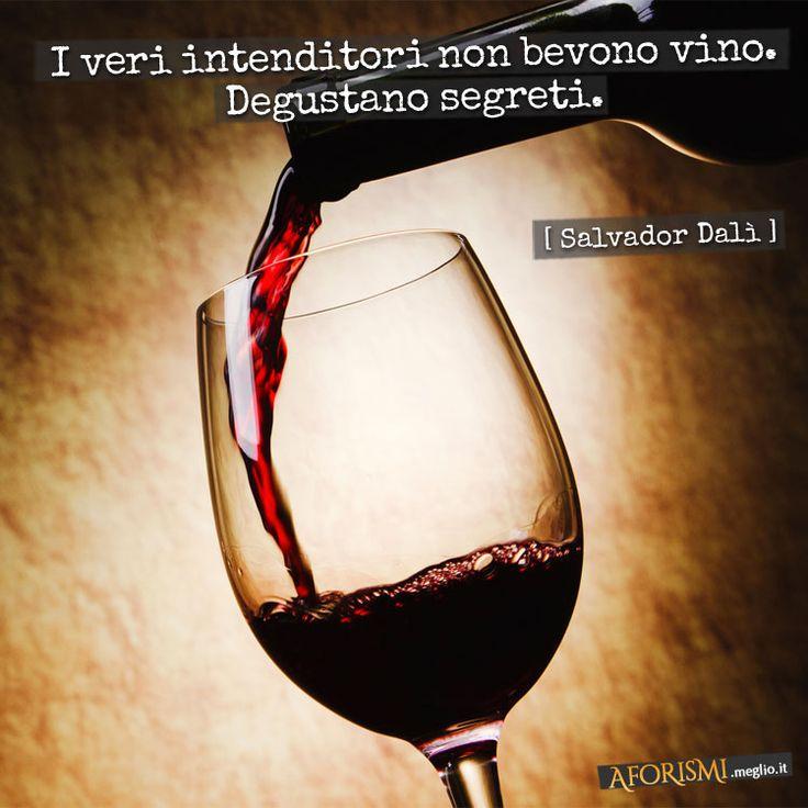 "Salvador Dalì • ""I veri intenditori non bevono vino. Degustano segreti."""