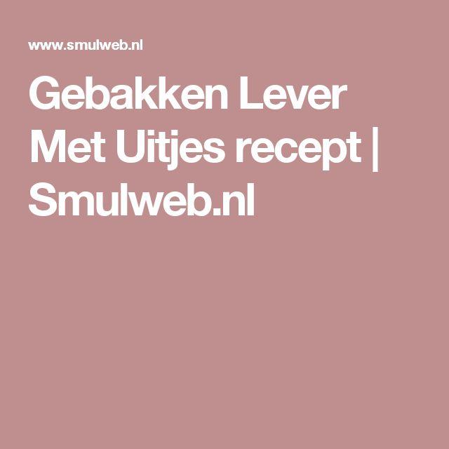 Gebakken Lever Met Uitjes recept | Smulweb.nl