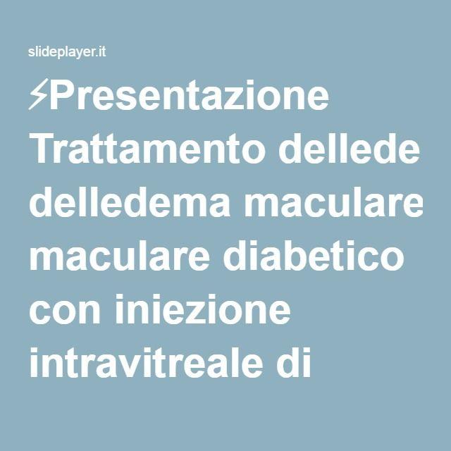 ⚡Presentazione Trattamento delledema maculare diabetico con iniezione intravitreale di Triamcinolone acetonide XXXI Congresso SOSi 2006, Ragusa 7-9/4/06 Università degli.