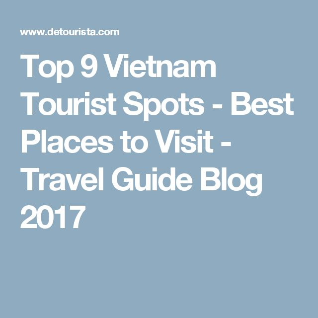 Top 9 Vietnam Tourist Spots - Best Places to Visit - Travel Guide Blog 2017