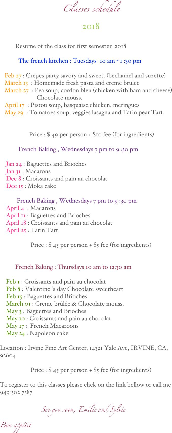 Classes schedule 2018 Resume of the class for first semester 2018 The french kitchen : Tuesdays 10 am - 1 :30 pm Feb 27 : Crepes party savory and sweet. (bechamel and suzette) March 13 : Homemade fresh pasta and creme brulee March 27 : Pea soup, cordon bleu (chicken with ham and cheese) Chocolate mouss. April 17 : Pistou soup, basquaise chicken,...