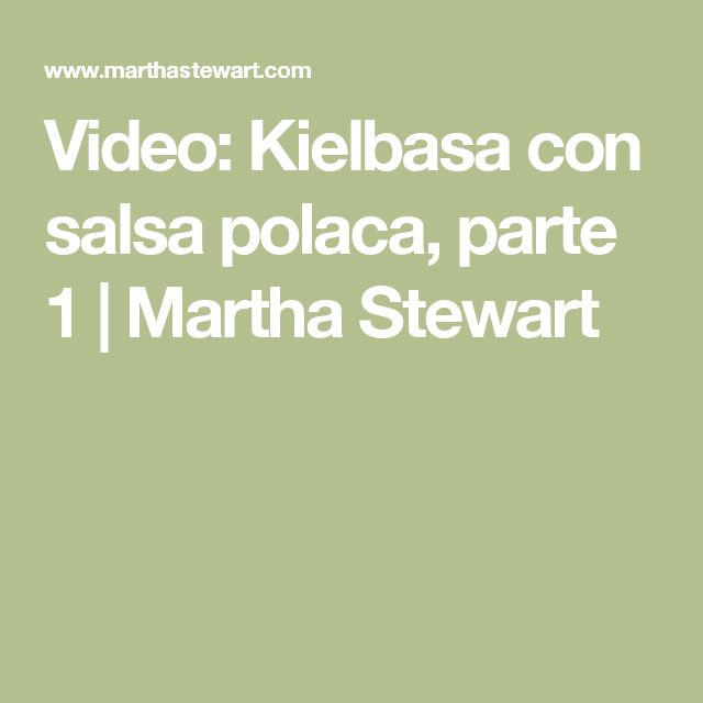 Video: Kielbasa con salsa polaca, parte 1 |  Martha Stewart