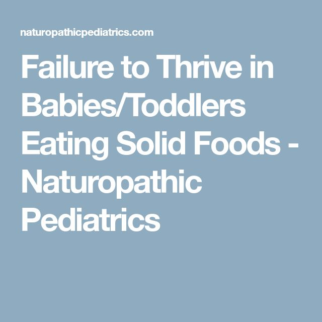 Failure to Thrive in Babies/Toddlers Eating Solid Foods - Naturopathic Pediatrics
