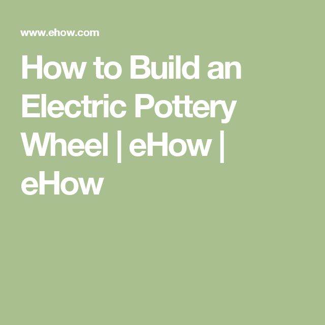 How to Build an Electric Pottery Wheel | eHow | eHow