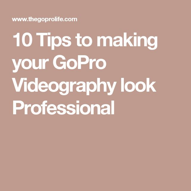 10 Tips to making your GoPro Videography look Professional