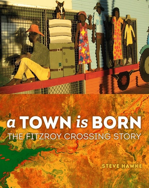 A Town is Born by Steve Hawke - Details the history of Fitzroy Crossing, with a particular focus on the upheavals  of the 1960s following the introduction of the Pastoral Award.
