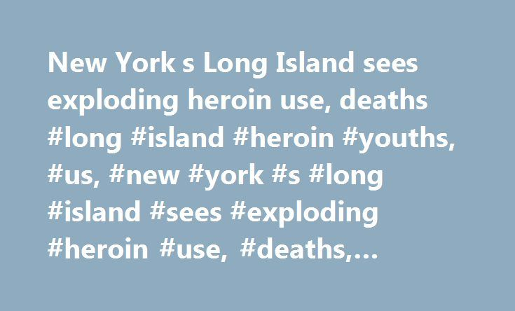 """New York s Long Island sees exploding heroin use, deaths #long #island #heroin #youths, #us, #new #york #s #long #island #sees #exploding #heroin #use, #deaths, #cnn.com http://free.nef2.com/new-york-s-long-island-sees-exploding-heroin-use-deaths-long-island-heroin-youths-us-new-york-s-long-island-sees-exploding-heroin-use-deaths-cnn-com/  # One snapshot in a tragic national picture: Long Island sees exploding heroin use """"It really requires an extended amount of time,"""" he said. For Chris and…"""