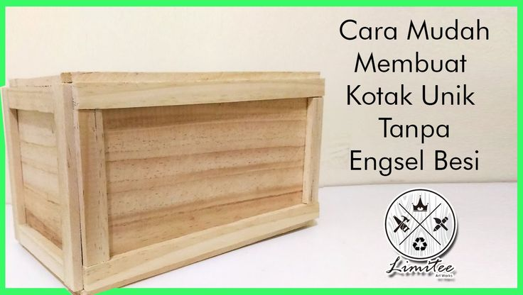 cara mudah membuat kotak kayu unik tanpa engsel besi