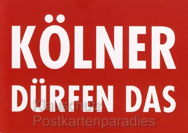 Kölner dürfen das - Postkarte Köln //  CP1866 <br /> Kölner dürfen das