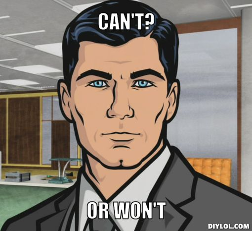 Can't? Or won't. Ha ha ha I didn't know anyone knew what Archer was.  Third Season coming to me tomorrow!!!!