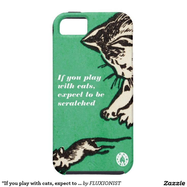 """If you play with cats, expect to be scratched"" iPhone SE/5/5s Case - $39.95 Made by Case-Mate / Design: Fluxionist"