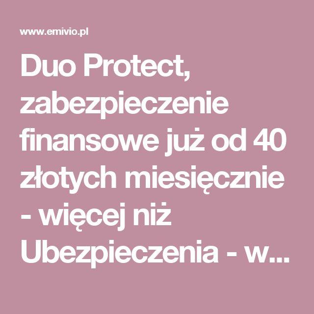 Duo Protect, zabezpieczenie finansowe już od 40 złotych miesięcznie  - więcej niż Ubezpieczenia - wyjątkowa oferta - Mysłowice