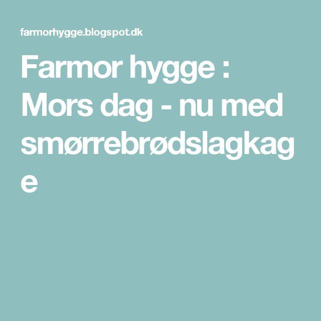 Farmor hygge : Mors dag - nu med smørrebrødslagkage