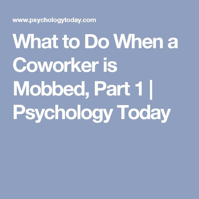 What to Do When a Coworker is Mobbed, Part 1   Psychology Today