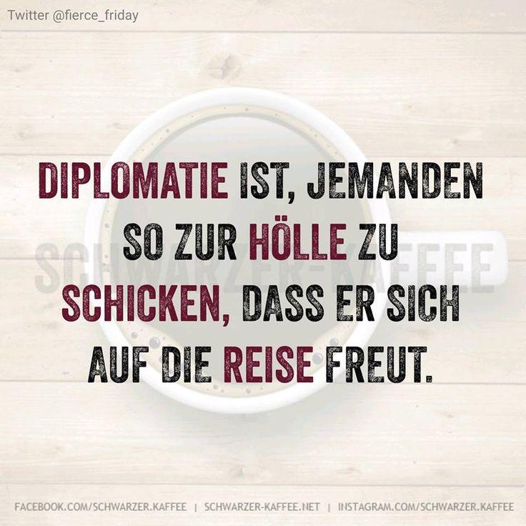 Diplomatie ist, jemanden so zur Hölle zu schicken, dass er sich auf die Reise freut. shares