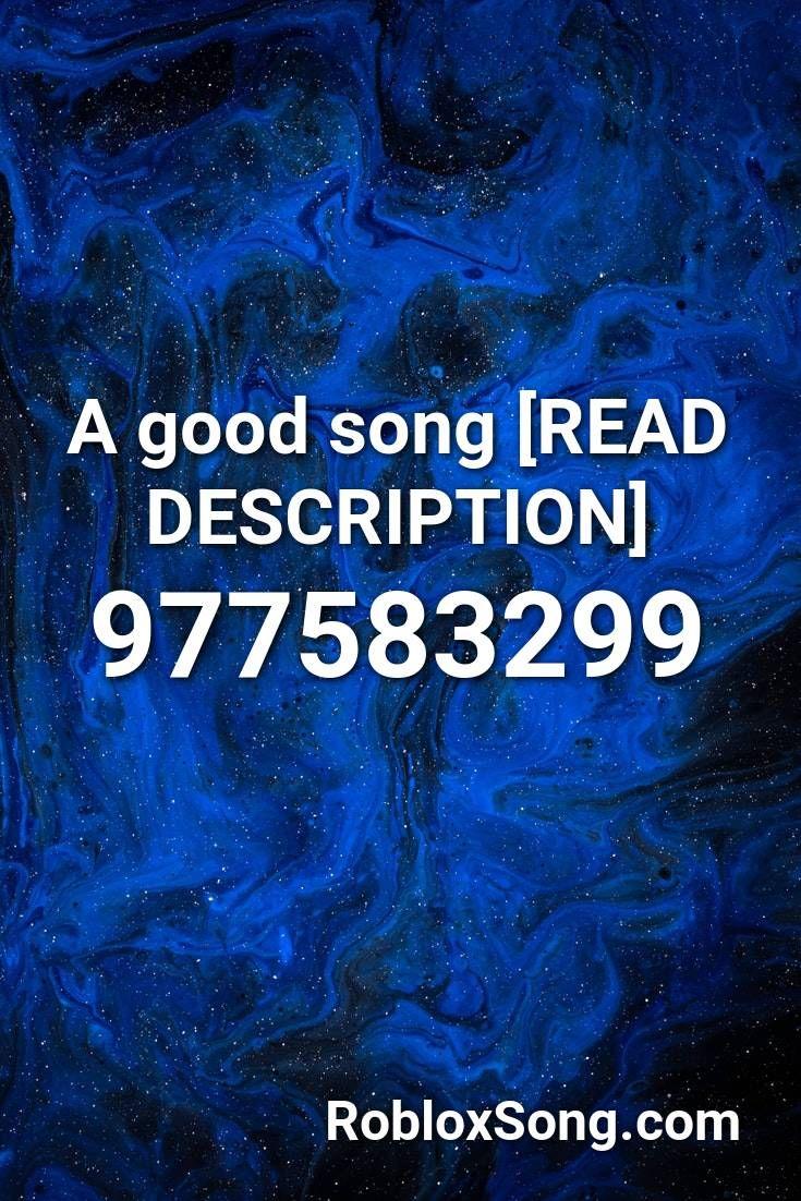 A Good Song [read Description] Roblox ID Roblox Music