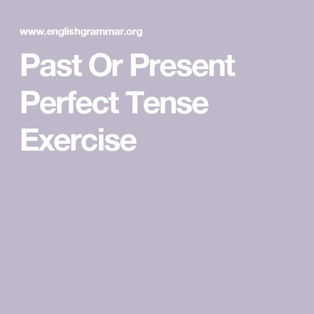 Past Or Present Perfect Tense Exercise