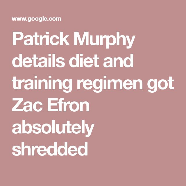 Patrick Murphy details diet and training regimen got Zac Efron absolutely shredded