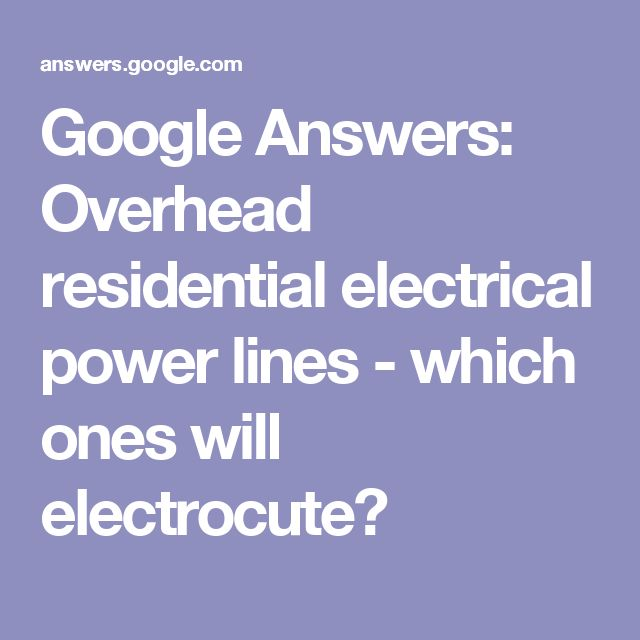 Google Answers: Overhead residential electrical power lines - which ones will electrocute?