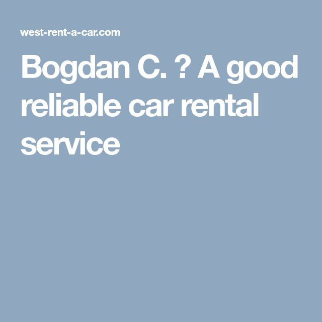 Bogdan C. → A good reliable car rental service