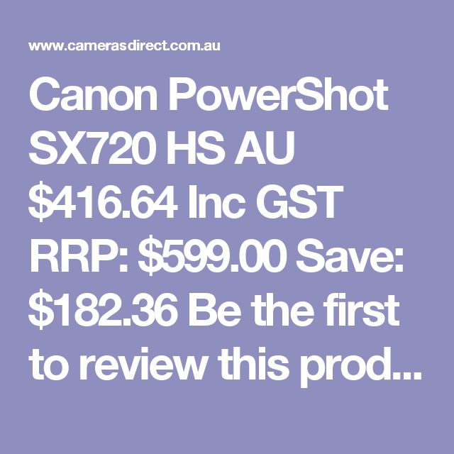 Canon PowerShot SX720 HS  AU $416.64 Inc GST RRP: $599.00 Save: $182.36 Be the first to review this product Be the first to ask about this product In Stock in AUSTRALIA now