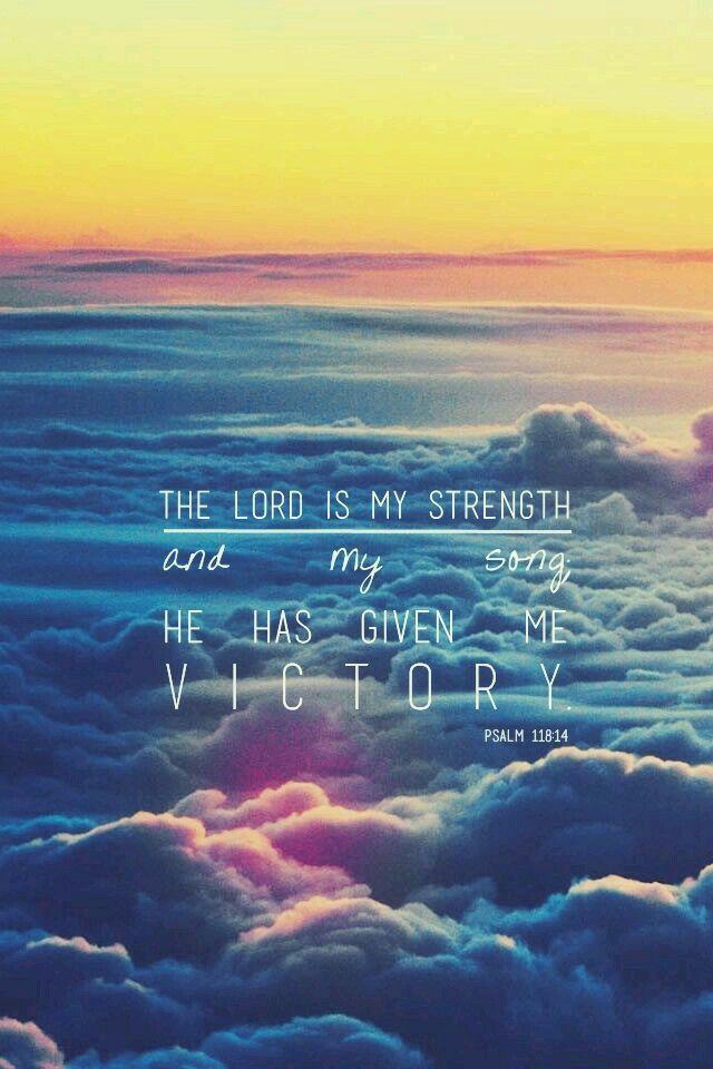 """""""L'Eternel est ma force et le sujet de mes louanges; Il est devenu mon salut."""" (Psaumes 118:14)"""