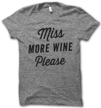 We need need this shirt ellie and julie!!!! Miss More Wine Please Shirt