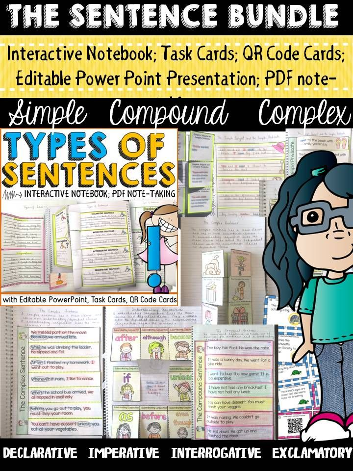 The Sentence Bundle comprises of interactive notebook templates, print-n-go sheets, task cards, QR code cards, editable power point presentations, and guided note-taking sheets to teach sentence structure (simple, compound, complex) and the types of sentences (declarative, imperative, interrogative, exclamatory).  https://www.teacherspayteachers.com/Product/SENTENCE-BUNDLE-SIMPLE-COMPOUND-COMPLEX-TYPES-OF-SENTENCES-2057995