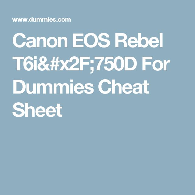 Canon EOS Rebel T6i/750D For Dummies Cheat Sheet