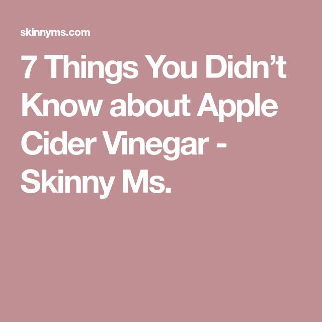 7 Things You Didn't Know about Apple Cider Vinegar - Skinny Ms.