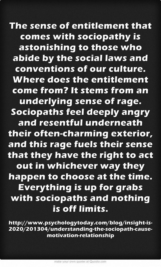 The sense of entitlement that comes with sociopathy is astonishing to those who abide by the social laws and conventions of our culture....  #sociopath #narcissist #toxicrelationships