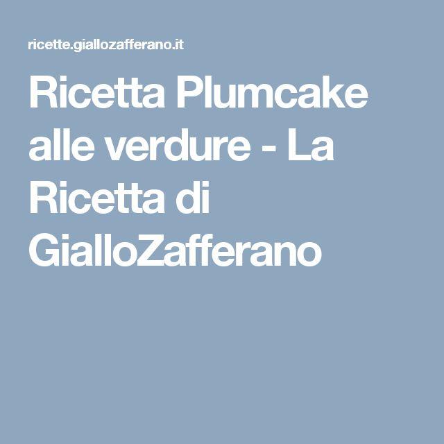 Ricetta Plumcake alle verdure - La Ricetta di GialloZafferano