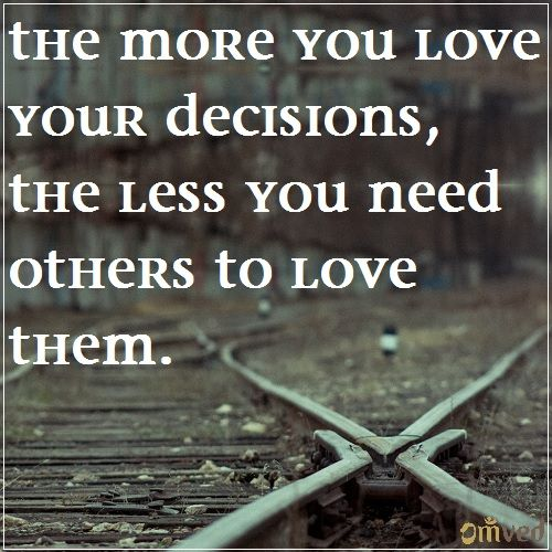 """""""The more you love your decisions,the less you need others to love them."""" - Unknown #quote Be Balanced. Be Natural. Be You ~ Omved"""
