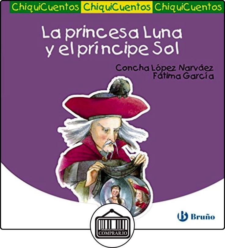 La princesa Luna y el príncipe Sol (Castellano - A Partir De 3 Años - Cuentos - Chiquicuentos) de Concha López Narváez ✿ Libros infantiles y juveniles - (De 0 a 3 años) ✿