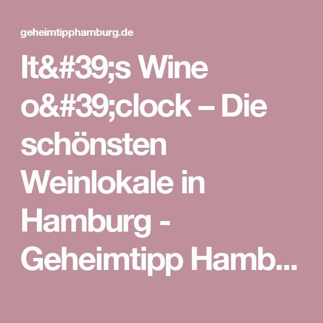 It's Wine o'clock – Die schönsten Weinlokale in Hamburg - Geheimtipp Hamburg
