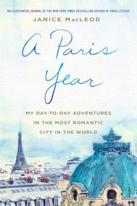A Paris Year: My Day-to-Day Adventures in the Most Romantic City in the World by Janice MacLeod