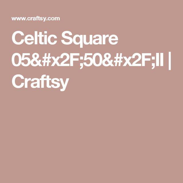 Celtic Square 05/50/II   Craftsy