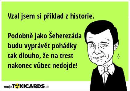 Vzal jsem si příklad z historie. Podobně jako Šeherezáda budu vyprávět pohádky tak dlouho, že na trest nakonec vůbec nedojde!